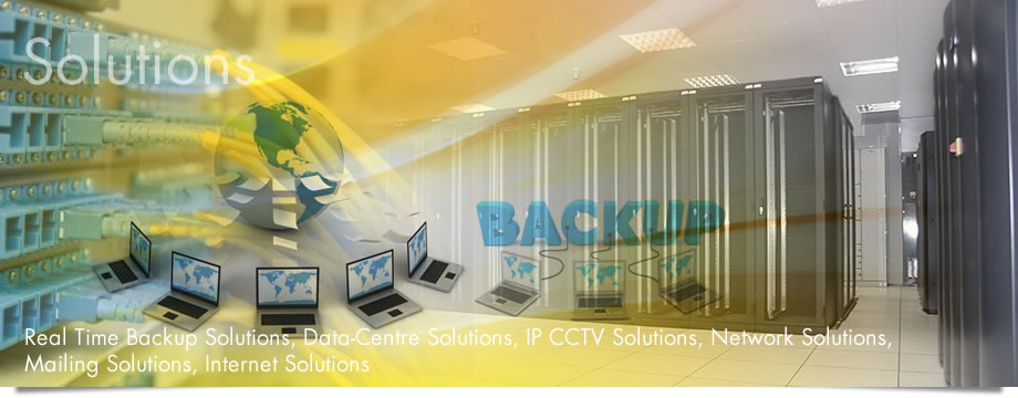 Solutions: Real Time Backup solutions, Data-centre solutions, IP CCTV solutions, Network solutions, Mailing solutions, Internet solutions